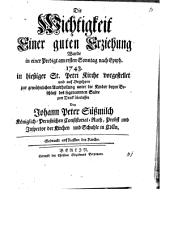 Die Wichtigkeit Einer guten Erziehung Wurde in einer Predigt am ersten Sonntag nach Epiph. 1743 in hießiger St. Petri Kirche vorgestellet und auf Begehren zur gewöhnlichen Austheilung unter die Kinder beym Beschluß des sogenannten Salve zum Druck überlassen