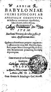 ABDIAE BABYLONIAE PRIMI EPISCOPI AB APOSTOLIS CONSTITVTI de historia certaminis Apostolici, libri decem
