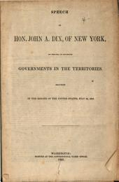 Speech of Hon. John A. Dix, of New York, on the Bill to Establish Governments in the Territories: Delivered in the Senate of the United States, July 26, 1848