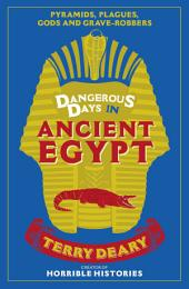 Dangerous Days in Ancient Egypt: Pyramids, Plagues, Gods and Grave-Robbers