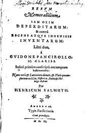 Rerum Memorabilium Iam Olim Deperditarum & contra Recens Atque Ingeniose Inventarum: Libri duo