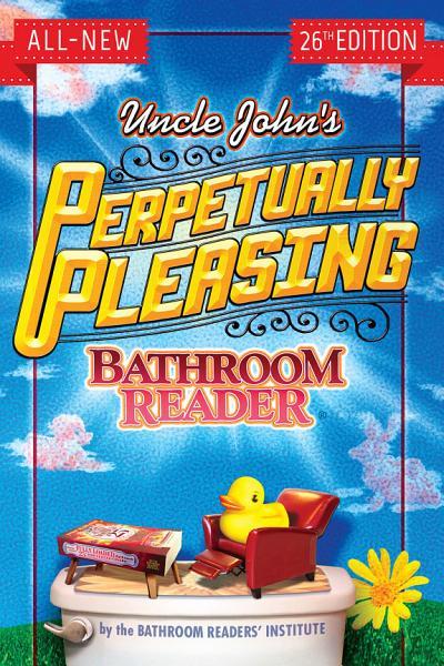 Uncle Johns Perpetually Pleasing Bathroom Reader