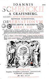 Ioannis Schenckii a Grafenberg... Observationum medicarum rariorum libri VII... Opus... a Ioan. Georgio Schenckio... illustratum. Modo vero... Car. Sponii... opera vendicatum. [Ep. ded. J. A. Huguetan Gaspari Thorello. Epigrammata J. Moccii, J. Salvatoris, J. Brunneri, J. J. Beureri, J. Rosalechii, J. Brectii, Ph. Menzelii, J. Posthii, S. Mayronis, M. Holtzapfel, J. Sutoris, Cl. Magini, Fr. Marti