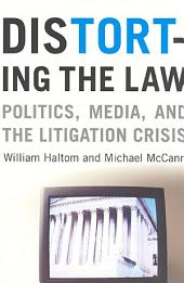 Distorting the Law: Politics, Media, and the Litigation Crisis