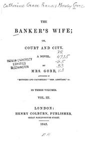 The Banker's Wife: Or, Court and City : a Novel, Volume 3