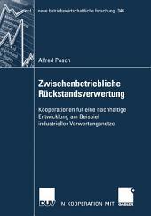 Zwischenbetriebliche Rückstandsverwertung: Kooperationen für eine nachhaltige Entwicklung am Beispiel industrieller Verwertungsnetze