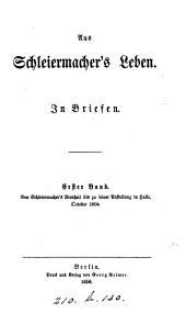 Aus Schleiermacher's Leben, in Briefen: Band 1
