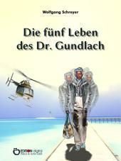 Die fünf Leben des Dr. Gundlach: Roman