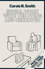 Social Work with the Dying and Bereaved