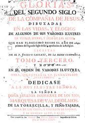 Glorias del segundo siglo de la Compañía de Jesús: dibuxadas en las vidas ... de algunos de sus varones ilustres ... que han florecido desde el año de 1640 ...