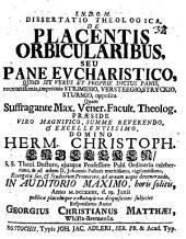 Diss. theol. de placentis orbicularibus, seu pane eucharistico, quod sit verus et proprie dictus panis: recentissimis, imprimis Strimesio, Versteegio, Stryckio, Sturmio, opposita