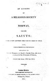 An Account of a Religious Society in Norway, called Saints: with a few letters written by some of them. Also, some ... particulars relating to several prisoners on board a Danish Ship, who were convinced of the principles of Friends, from ... 1812 to 1814. By F. Smith