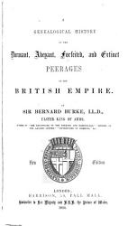 A Genealogical History Of The Dormant Abeyant Forfeited And Extinct Peerages Of The British Empire Book PDF