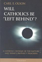 "Will Catholics be ""left Behind""?: A Catholic Critique of the Rapture and Today's Prophecy Preachers"