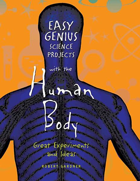 Easy Genius Science Projects with the Human Body PDF