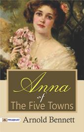 Anna of the Five Towns: A Novel