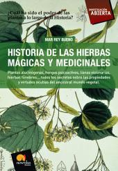 Historia de las hierbas mágicas y medicinales: Plantas alucinógenas, hongos psicoactivos, lianas visionarias, hierbas fúnebres?todos los secretos sobre las propiedades y virtudes ocultas del ancestral mundo vegetal.