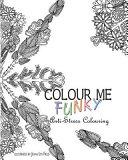 Colour Me Funky - Anti-Stress Colouring