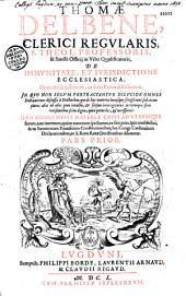 Thomae Delbene... De immunitate, et iurisdictione ecclesiastica, opus absolutissimum