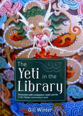 The Yeti in the Library: Encounters With Compassion, Death & Life in the Tibetan Community in Exile
