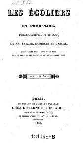 Les ecoliers en promenade, Comedie-Vaudeville en 1 Acte, De ---, Dumersan (pseud.) et (Jules Joseph) Gabriel. (etc.)