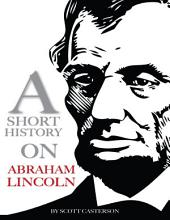 A Short History On Abraham Lincoln