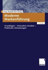 Moderne Markenführung: Grundlagen - Innovative Ansätze - Praktische Umsetzungen, Ausgabe 4