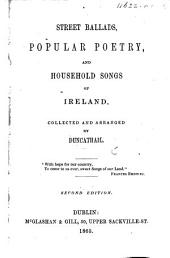 Street Ballads, Popular Poetry, and Household Songs of Ireland. Collected and arranged by Duncathail. Second edition