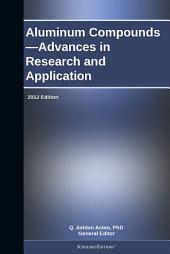 Aluminum Compounds—Advances in Research and Application: 2012 Edition