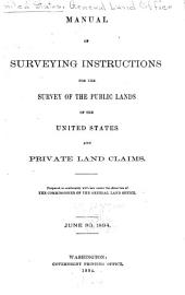 Manual of Surveying Instructions for the Survey of the Public Lands of the United States and Private Land Claims