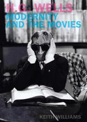 H G Wells Modernity And The Movies Book PDF