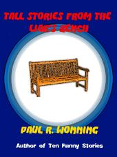 Tall Stories From the Liar's Bench: Ten Funny Yarns and Tall Tales