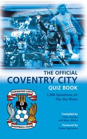 The Official Coventry City Quiz Book: 1,000 Questions on The Sky Blues