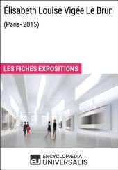 Élisabeth Louise Vigée Le Brun (Paris - 2015): Les Fiches Exposition d'Universalis