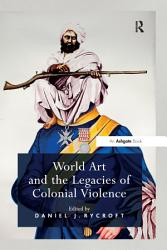 World Art and the Legacies of Colonial Violence PDF