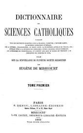 Dictionnaire des Sciences Catholiques ... publié sous la surveillance de plusieurs sociétés religieuses par E. de Mirecourt: Volume1