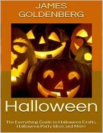 Halloween: The Everything Guide to Halloween Crafts, Halloween Party Ideas and More