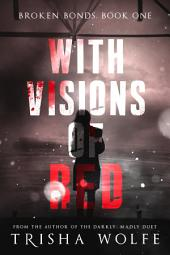 With Visions of Red: Broken Bonds, Book One