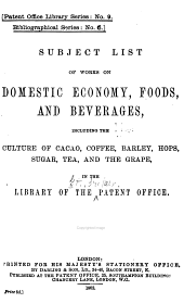 Subject List of Works on Domestic Economy, Foods, and Beverages: Including the Culture of Cacao, Coffee, Barley, Hops, Sugar, Tea, and the Grape, in the Library of the Patent Office
