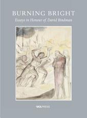 Burning Bright: Essays in Honour of David Bindman