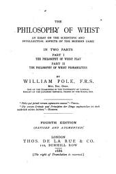 The Philosophy of Whist: An Essay on the Scientific and Intellectual Aspects of the Modern Game. In Two Parts. Part I. The Philosophy of Whist Play. Part II. The Philosophy of Whist Probabilities