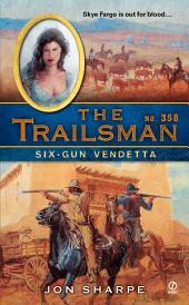 The Trailsman #358: Six-Gun Vendetta