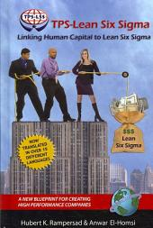 TPS-Lean Six Sigma: Linking Human Capital to Lean Six Sigma : a New Blueprint for Creating High Performance Companies
