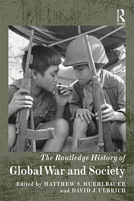 The Routledge History of Global War and Society PDF