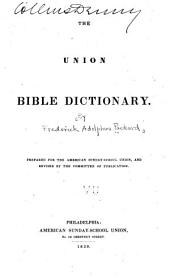 The union Bible dictionary: for the use of schools, Bible classes, and families