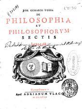 Joh. Gerardi Vossii De philosophia et philosophorum sectis libri II.