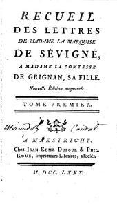 Recueil des lettres de madame la Marquise de Sevigné, a madame la Comtesse de Grignan, sa fille: Volume1
