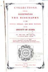 Collections Towards Illustrating the Biography of the Scotch, English, and Irish Members, of the Society of Jesus