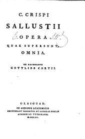 C. Crispi Sallustii opera quae supersuiit, omnia. Ex recensione Gottlieb Cortii