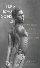 Like a Bomb Going Off: Leonid Yakobson and Ballet as Resistance in Soviet Russia